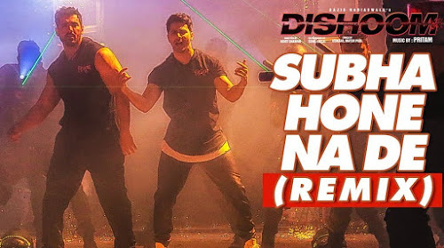 Subah Hone Naa De (Remix) - Dishoom (2016)