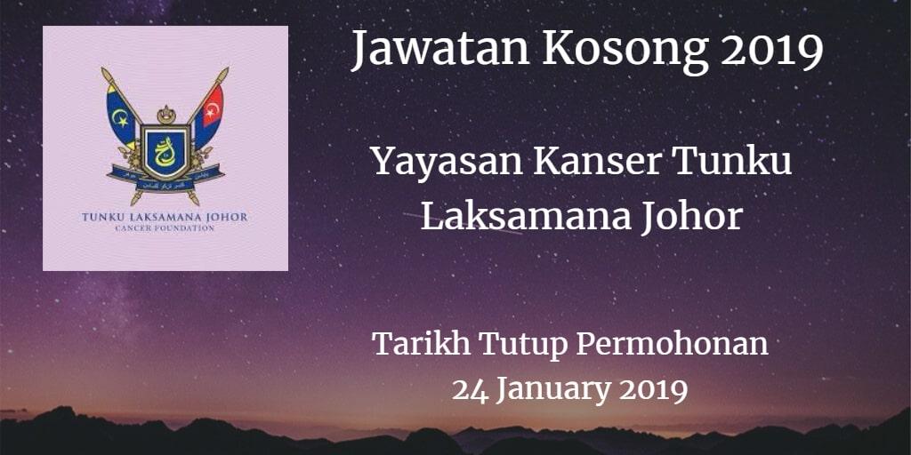 Jawatan Kosong Yayasan Kanser Tunku Laksamana Johor 24 January 2019