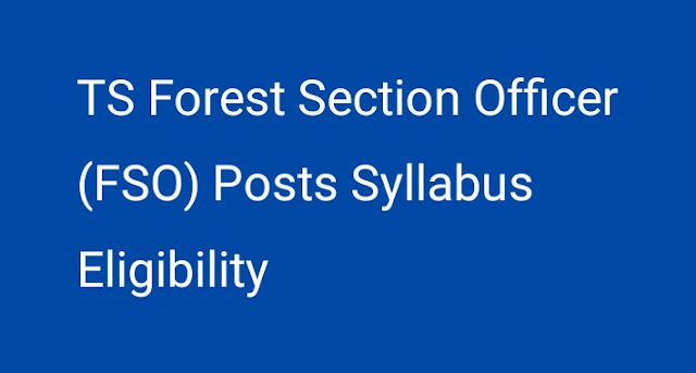 TS Forest Section Officer (FSO) Posts Syllabus Eligibility