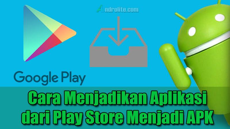 Cara Menjadikan Aplikasi dari Play Store Menjadi APK