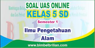 Soal UAS IPA Online Kelas 5 SD Semester 1 ( Ganjil ) - Langsung Ada Nilainya