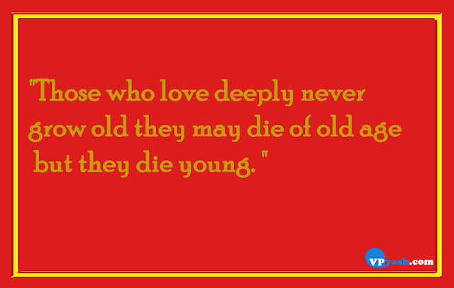 Those who love deeply never grow old life quotes