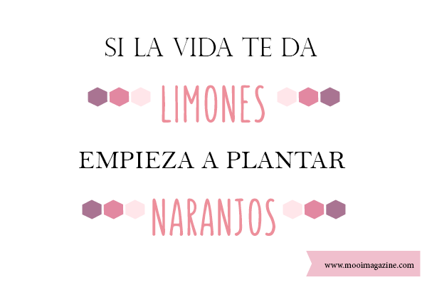 "¿Hasta las narices del ""si la vida te da limones""?"