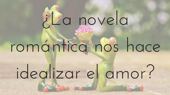 La novela romántica y la idealización del amor_Apuntes literarios de novela romántica