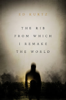 The Rib From Which I Remake the World by Ed Kurtz