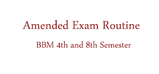 Amended Exam Routine BBM 4th and 8th Semester Regular Exam 2018