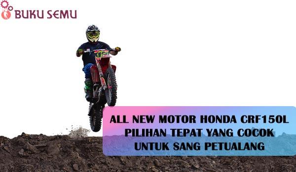 All New Motor Honda CRF150L, Pilihan Tepat yang Cocok untuk Sang Petualang, bukusemu, motor keren cowok