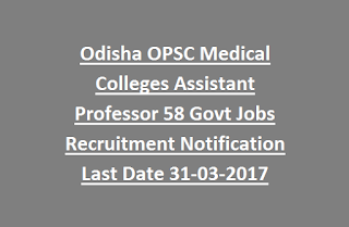 Odisha OPSC Medical Colleges Assistant Professor 58 Govt Jobs Recruitment Notification Last Date 31-03-2017