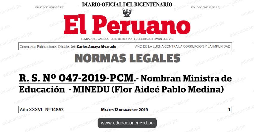 R. S. Nº 047-2019-PCM - Nombran Ministra de Educación (Flor Aideé Pablo Medina) MINEDU - www.minedu.gob.pe