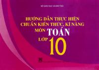 Hướng Dẫn Thực Hiện Chuẩn Kiến Thức, Kĩ Năng Môn Toán Lớp 10 - Nguyễn Thế Thạch