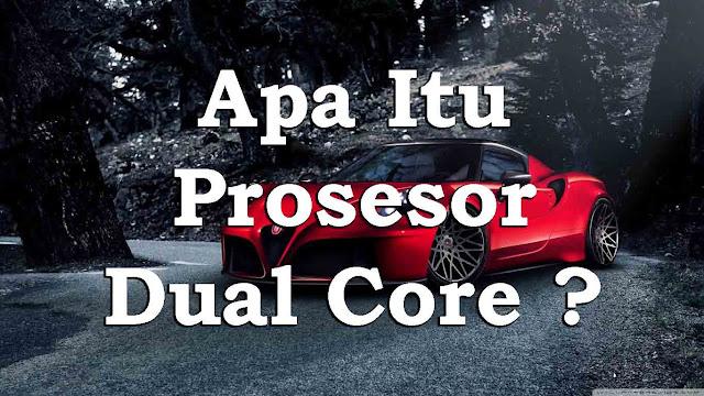 Apa Itu Prosesor Dual Core