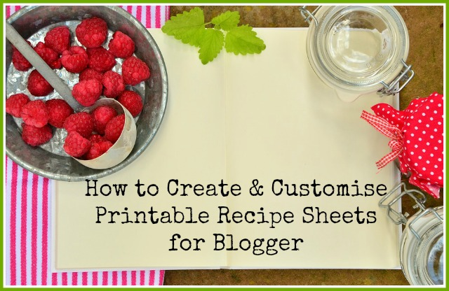 How to create and customise printable recipe sheets for use in the blogger platform