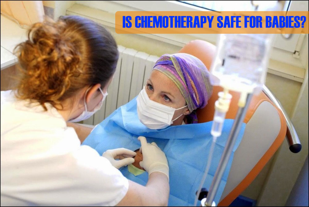 Is Chemotherapy Safe for Babies?