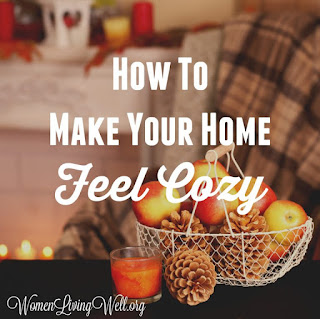 How To Make Your Home Feel Cozy ~ Source: womenlivingwell.org