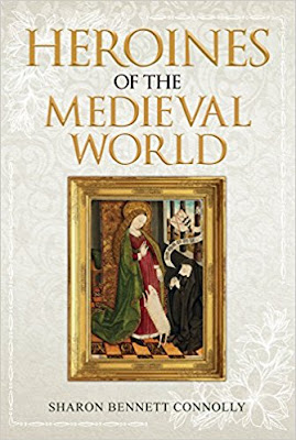 New Book Spotlight: Heroines of the Medieval World, by Sharon Bennett Connolly
