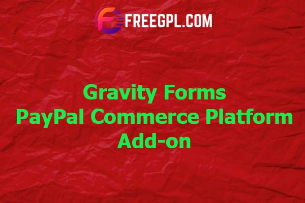 Gravity Forms PayPal Commerce Platform Add-On Nulled Download Free