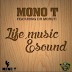 Mono T Feat. Dr. Moruti - Life, Music & Sound (Original Mix) [Download]