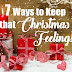7 Ways to KEEP that CHRISTMAS FEELING!