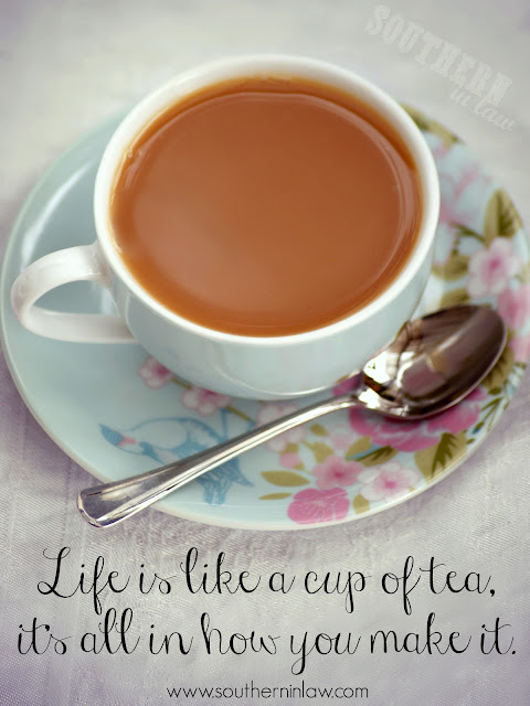 Life is Like a Cup of Tea, It's all in how you make it quote print