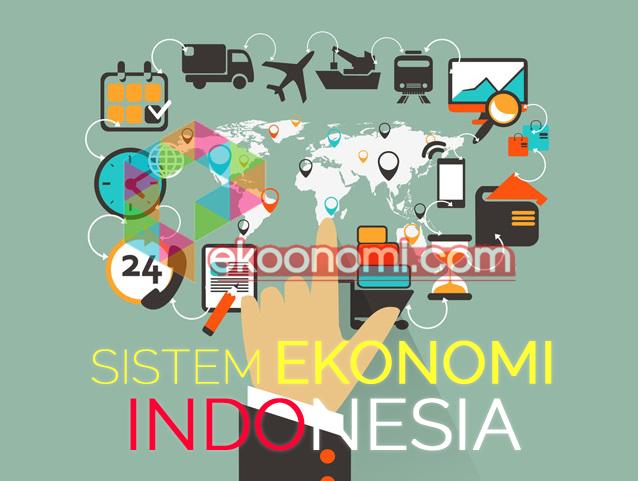 Sistem Ekonomi Indonesia Saat Sekarang Ini yang Berlaku