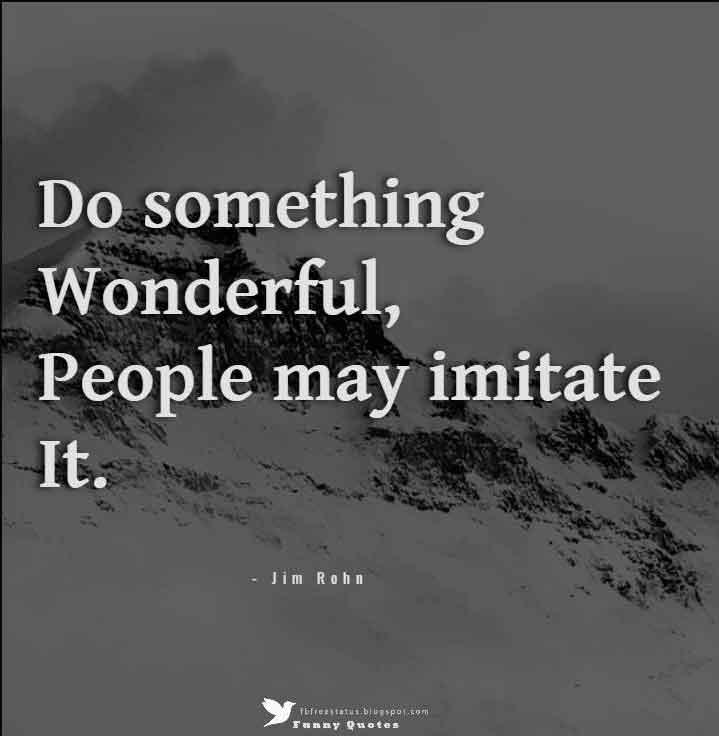 �Do something wonderful, people may imitate it.�  � Albert Schweitzer