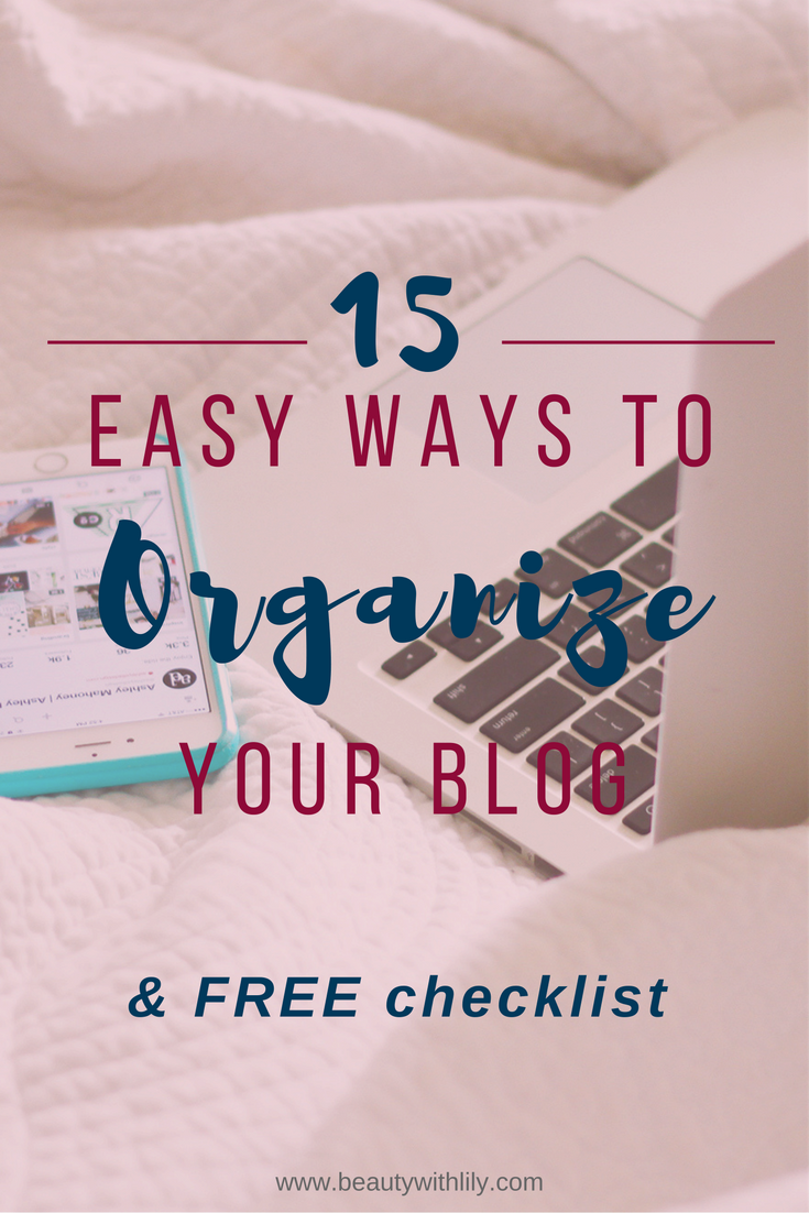 15 Easy Ways to Organize and Grow Your Blog & FREE Checklist | www.beautywithlily.com