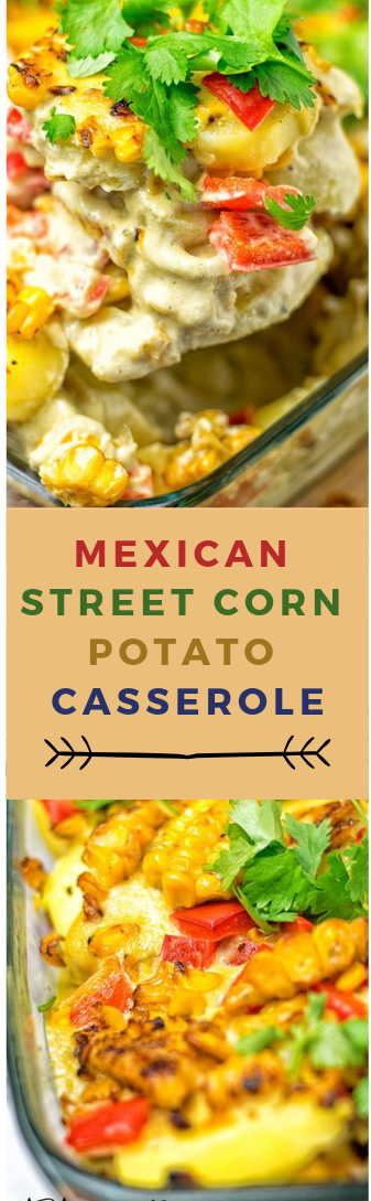 MEXICAN STREET CORN POTATO CASSEROLE #food