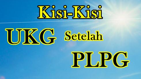 Kisi-Kisi Soal UKG Setelah PLPG 2018
