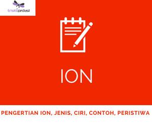 Pengertian ION, Jenis, Ciri, Contoh, Peristiwa