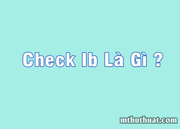 check ib là gì?