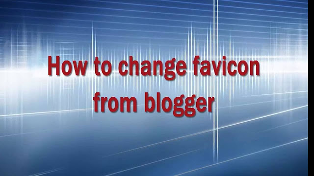 How to Set Favicon Image for Blogger Blog