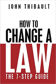 How to Change a Law: The Intelligent Consumer's 7-Step Guide. Improve Your Community, Influence Your Country, Impact the World - by John Thibault