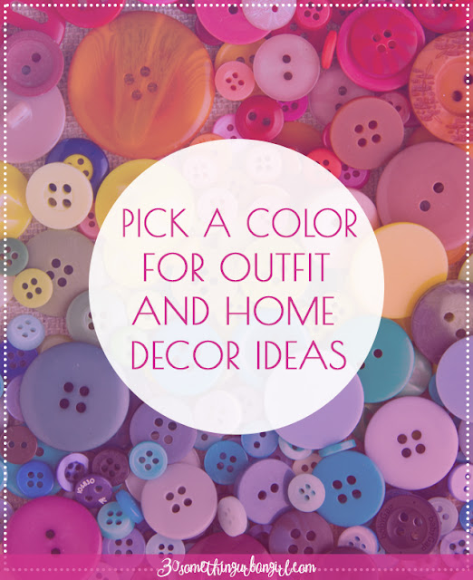Pick a color for outfit and home decor ideas on 30somethingurbangirl.com