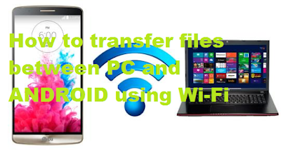 How to transfer files between PC and Android using Wi-Fi