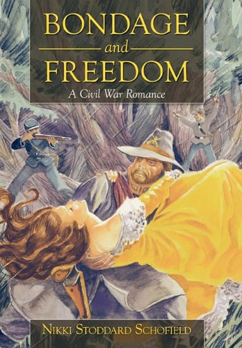 Bondage and Freedom  A Civil War Romance by Nikki Stoddard Schofield