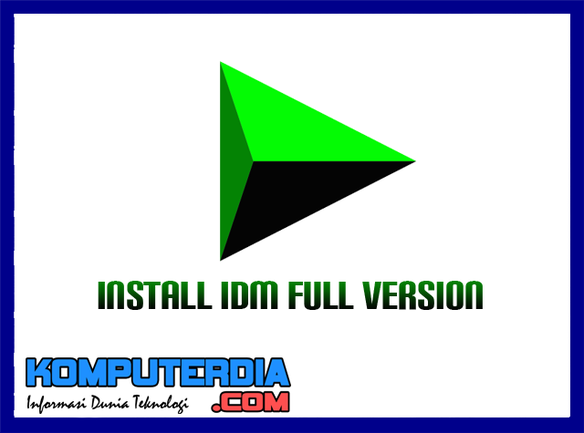 Cara Install Internet Download Manager (IDM) Full Version Tanpa Bayar