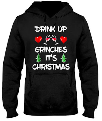 Drink Up Grinches Christmas Xmas Drinking T-Shirts Hoodie