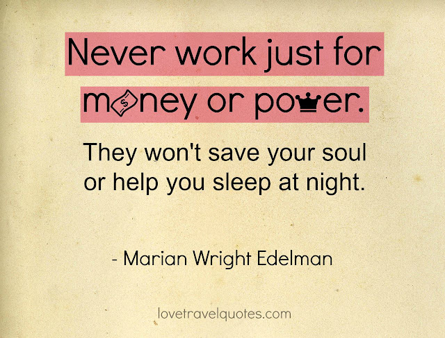 never work just for money or for power