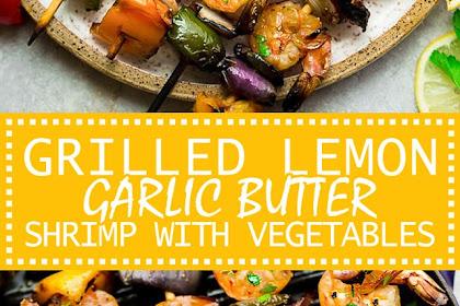 GRILLED LEMON GARLIC BUTTER SHRIMP WITH VEGETABLES