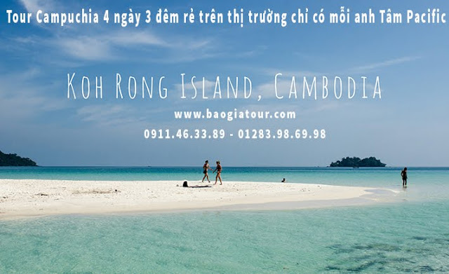 Tour Campuchia 4 ngày 3 đêm rẻ trên thị trường chỉ có mỗi anh Tâm Pacific