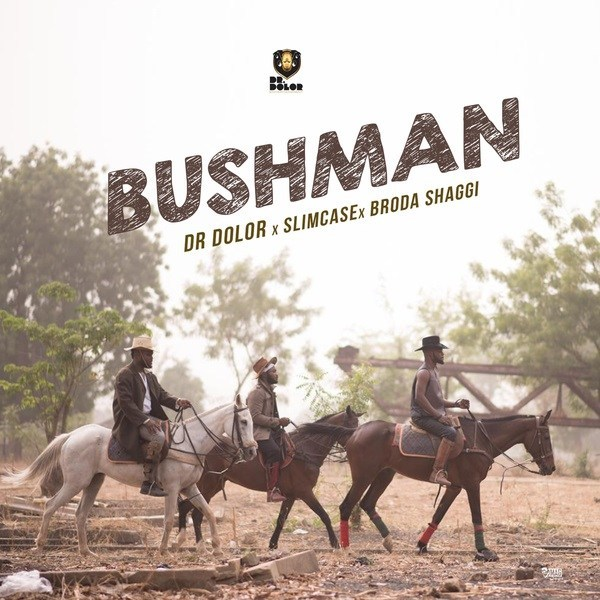 [ MUSIC ] Dr Dolor – Bushman Ft. Slimcase, Broda Shaggi | MP3 DOWNLOAD