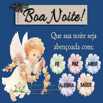 Boa Noite! Que sua noite seja abençoada com: FÉ, PAZ, AMOR, ALEGRIA e SAÚDE.