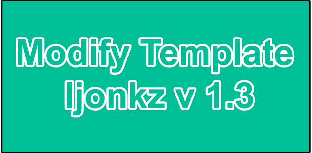 Modifikasi Ijonkz Blogger Template