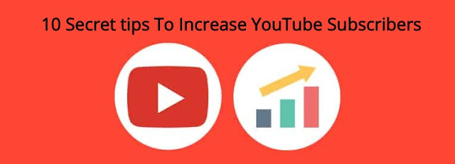 10 Secret tips To Increase YouTube Subscribers