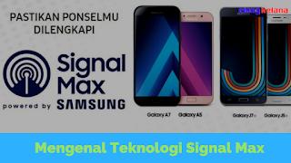 Belakangan ini teknologi signal max kerap didengar sebab kerap muncul di televisi Mengenal Teknologi Signal Max dari Samsung