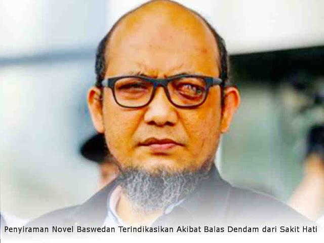 Penyiraman Novel Baswedan Terindikasikan Akibat Balas Dendam dari Sakit Hati