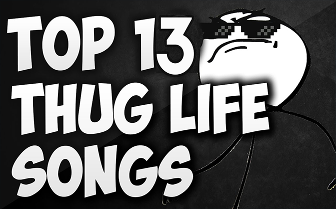 top 13 thug life Songs