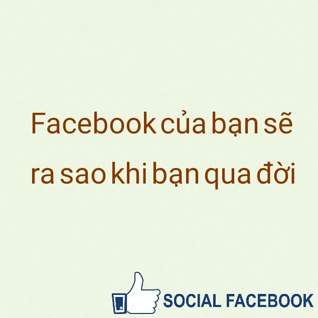 Facebook-cua-ban-se-ra-sao-khi-ban-qua-doi