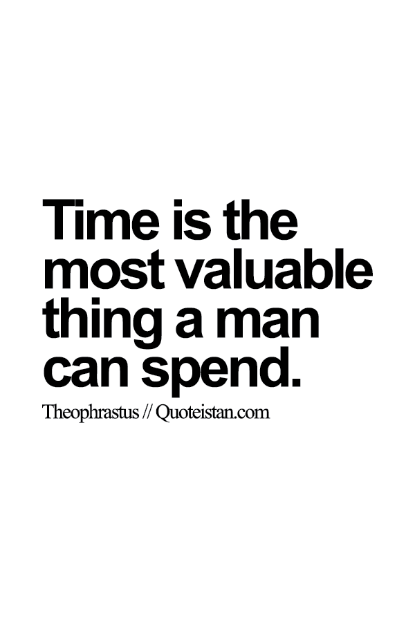 #Time is the most valuable thing a man can spend.