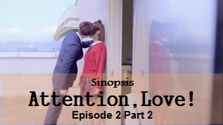 Sinopsis Attention, Love! Episode 2 Part 2